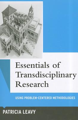 Essentials of Transdisciplinary Research By Leavy, Patricia